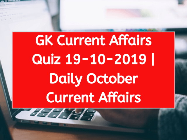 Today GK Current Affairs Quiz October 19th 2019