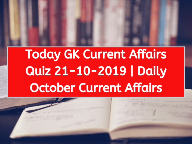 Today GK Current Affairs Quiz October 21st 2019