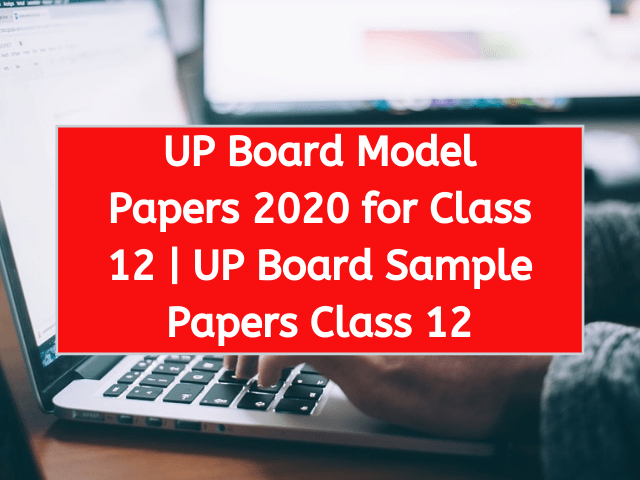 UP Board Model Papers 2020 for Class 12 UP Board Sample Papers Class 12