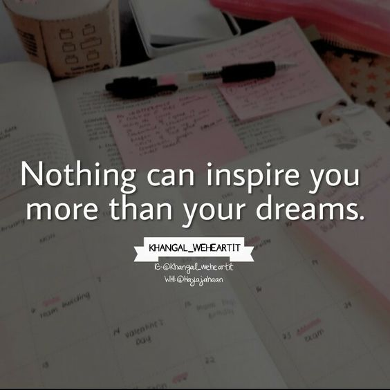 Nothing can inspire you more than your dreams