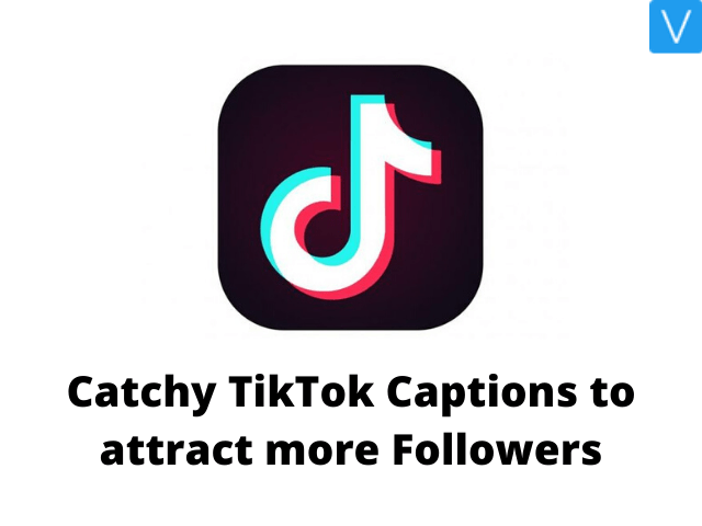 Catchy TikTok Captions to attract more Followers