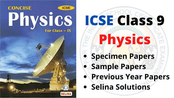 ICSE Class 9 Physics Specimen Papers, Sample Papers, Solutions, Syllabus, Previous Year Papers