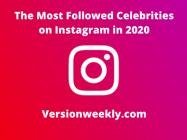 The Most Followed Celebrities on Instagram in 2020