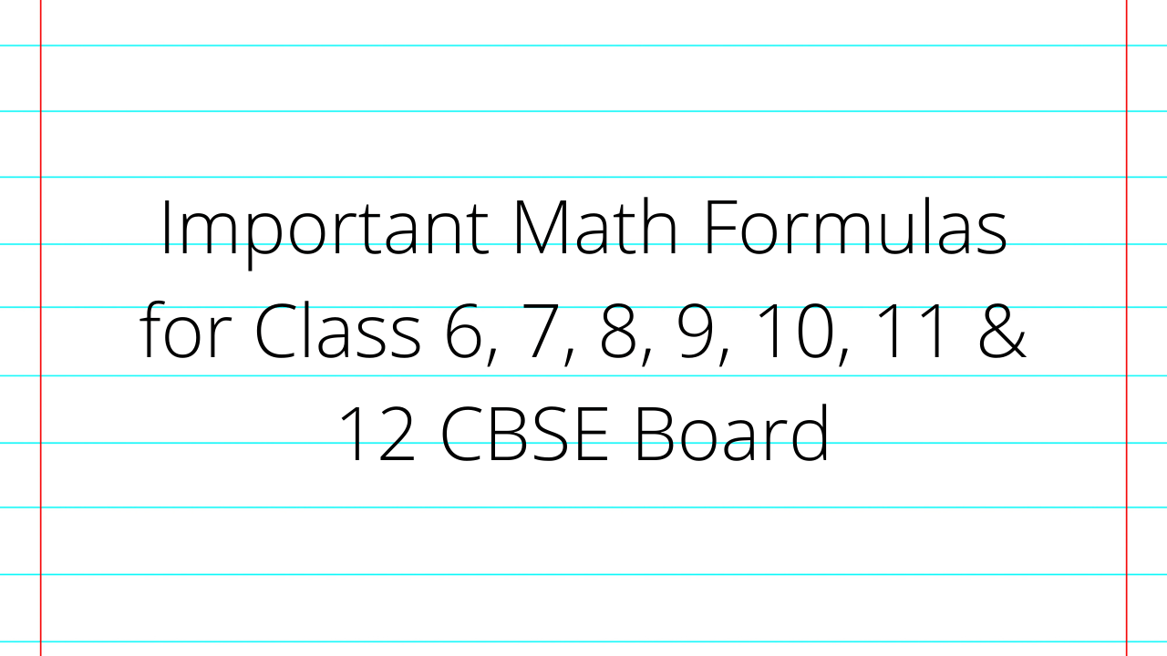 Important Math Formulas for Class 6, 7, 8, 9, 10, 11 & 12 CBSE Board