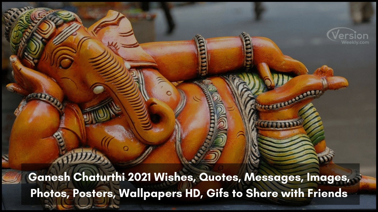 Ganesh Chaturthi 2021 Wishes, Quotes, Messages, Images, Photos, Posters, Wallpapers HD, Gifs to Share with Friends