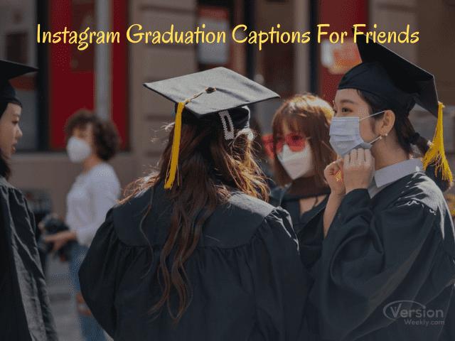 Instagram Graduation Captions For Friends