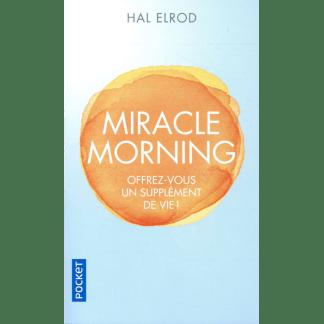 Miracle morning Offrez-vous un supplément de vie !