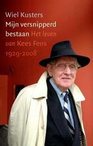 Wiel Kusters - Mijn versnipperd bestaan- Het leven van Kees Fens 1929-2008
