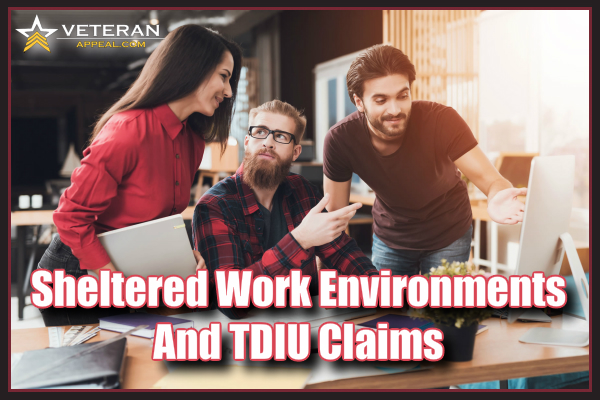 Sheltered Work Environments and TDIU Claims