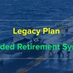 Legacy vs. Blended Retirement System (BRS): How Your Pension is Calculated