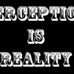 'Perception' is Reality