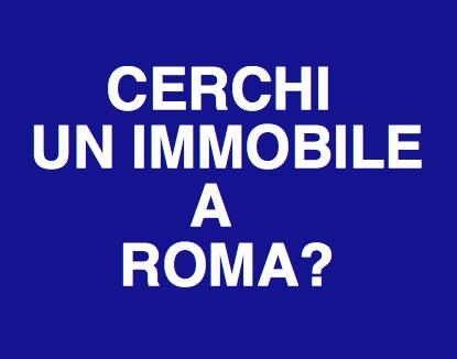 CERCHI UN IMMOBILE A ROMA? CONTATTACI ORA