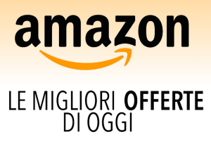 Amazon le migliori offerte di oggi