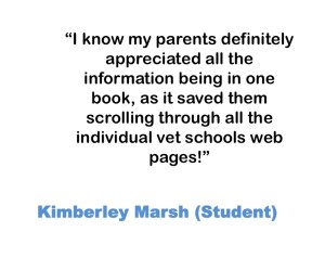 I know my parents definitely appreciated all the information being in one book, as it saved them scrolling through all the individual vet schools web pages! Kimberley Marsh (Student)