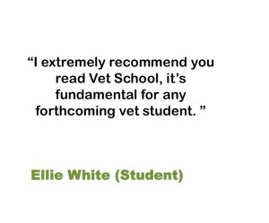 I extremely recommend you read Vet School, it's fundamental for any forthcoming vet student.  Ellie White (Student)