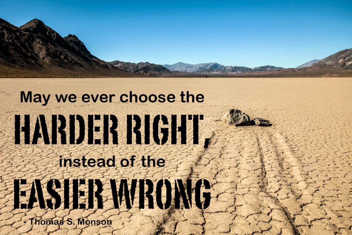 Harder Right over Easier Wrong Picture Quotes Thomas S. Monson