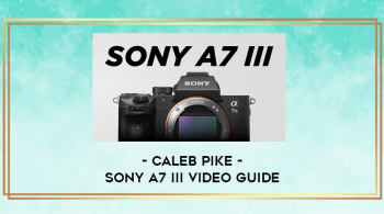 Sony A7 III Video Guide By Caleb Pike