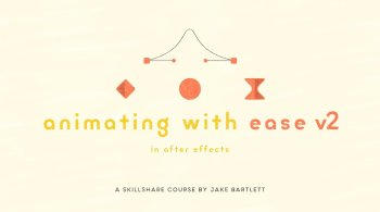 Animating With Ease In After Effects V2 By Jake Bartlett
