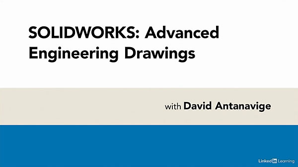 SOLIDWORKS Advanced Engineering Drawings By David Antanavige