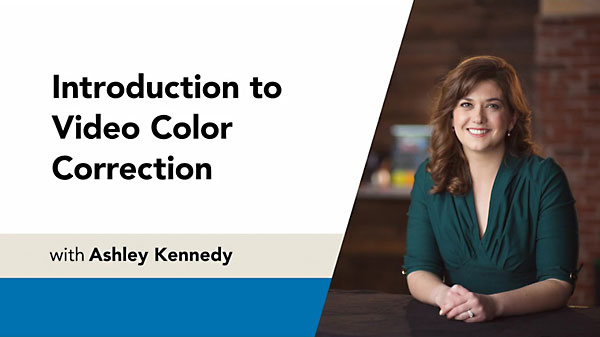 Introduction to Video Color Correction By Ashley Kennedy
