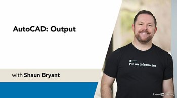 AutoCAD: Output With Shaun Bryant