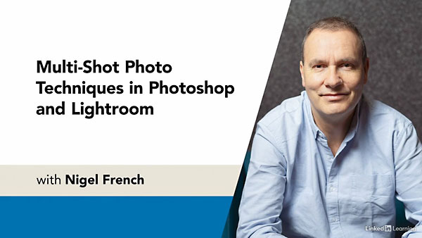 Multi-Shot Photo Techniques in Photoshop and Lightroom By Nigel French