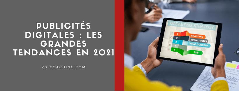 Publicités digitales : les grandes tendances en 2021