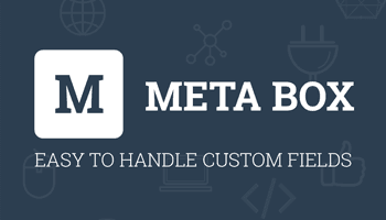 Meta Box - Plugin WordPress mạnh mẽ cho custom fields