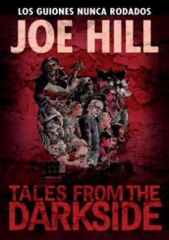 """Tales From The Dark Side de Joe Hill: Los guiones nunca rodados"" (Joe Hill y Charles Paul Wilson III, Panini Cómics)"