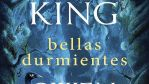 """Bellas Durmientes"" (de Stephen King y Owen King, DeBolsillo)"