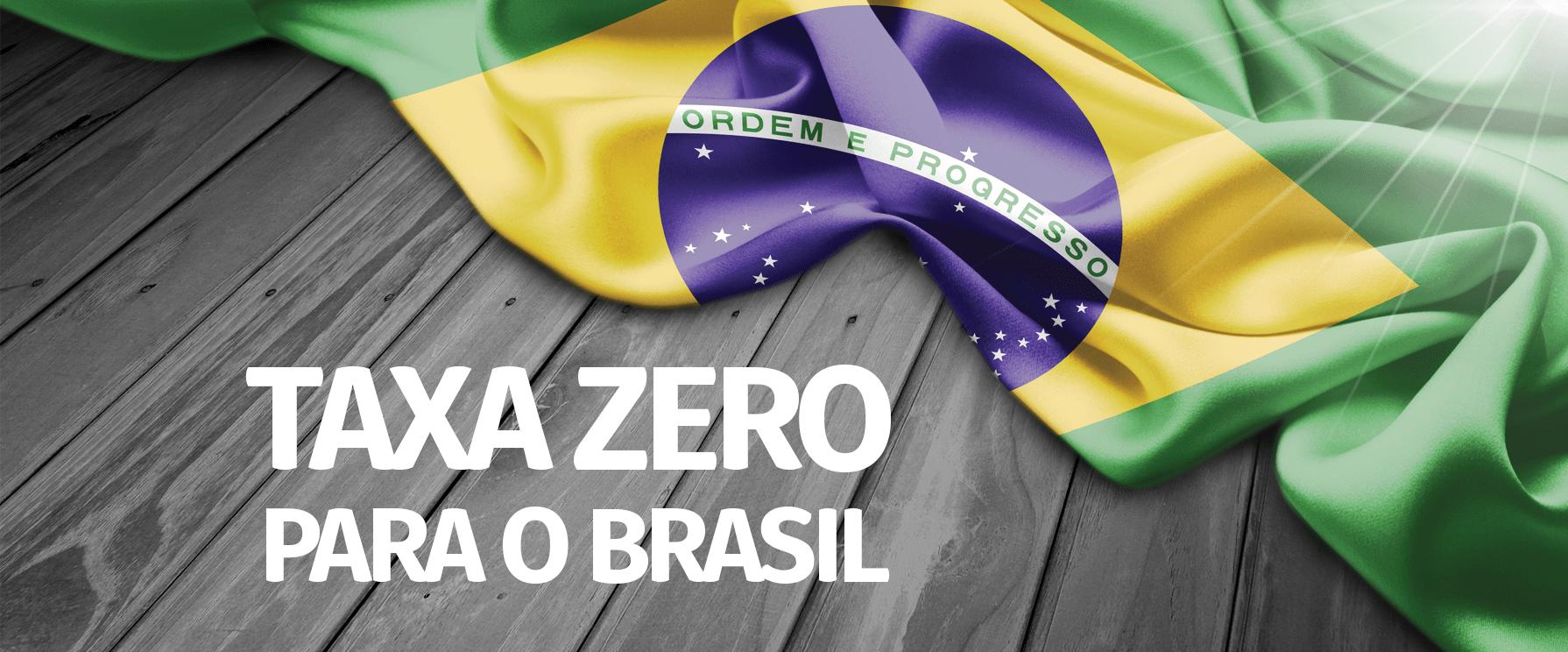 TAXA 0 PARA O BRASIL