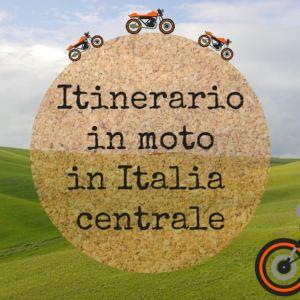itinerario in moto in italia centrale
