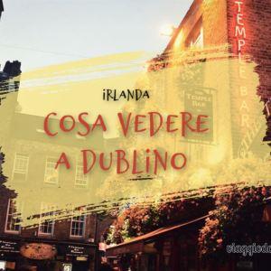 Cosa vedere a Dublino?