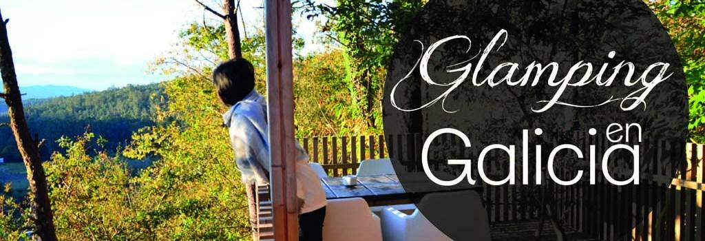 Glamping en Galicia, maravillosa experiencia en las Cabanas do Barranco