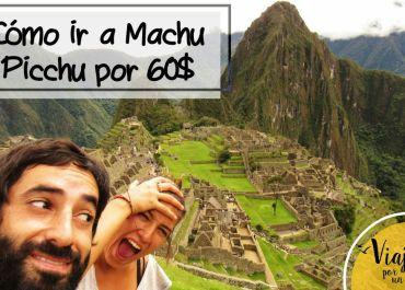 Cómo ir a Machu Picchu por 60$