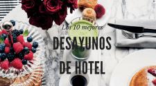 los 10 mejores desayunos de hotel