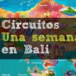 Itinerarios y rutas para 7 o 10 dias en Bali