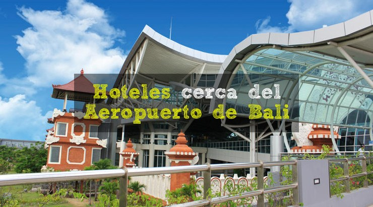 Los mejores hoteles cerca del aeropuerto de Bali