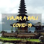 Cuando se podrá viajar a Bali ? (Covid 2021)