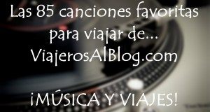 Música viajera: mis 85 canciones para viajar favoritas, ¡no te las pierdas! ViajerosAlBlog.com