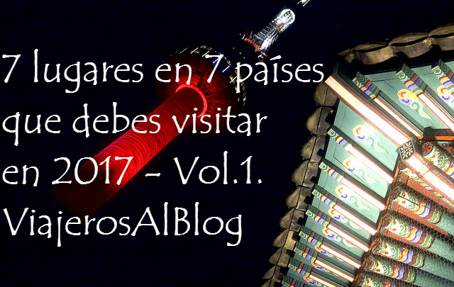 7 lugares en 7 países que debes visitar en 2017_ Vol1_ViajerosAlBlog
