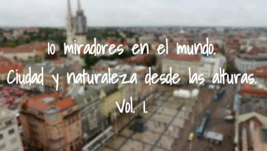Photo of 10 miradores en el mundo. Ciudad y naturaleza desde las alturas. Vol. 1.