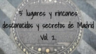 Photo of 5 lugares y rincones desconocidos y secretos de Madrid – Vol. 2.