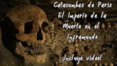 Photo of Catacumbas de París. El Imperio de la Muerte en el inframundo. ¡Incluye vídeo!