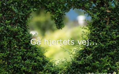 Gå kun hjertets vej