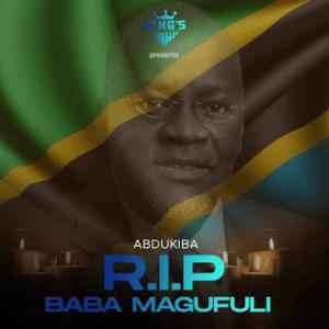 Download | Abdukiba – R.I.P Rest in peace Magufuli Mp3 Audio