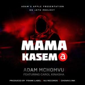 Download | ADAM MCHOMVU Ft CAROL KINASHA - MAMA KASEMA Mp3 Audio