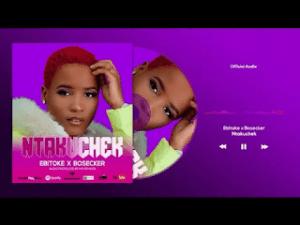 Download | Ebitoke Ft Bosecker – NTAKUCHEK Mp3 Audio