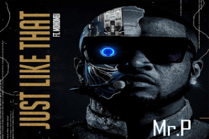 Download | MR. P – JUST LIKE THAT FT. MOHOMBI Mp3 Audio