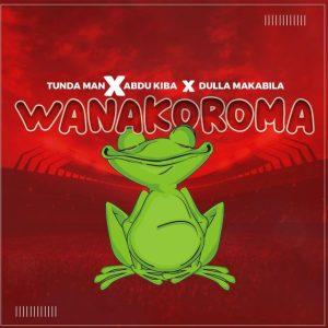 Download | Tunda man Ft. Abdu kiba & Dulla makabila – Wanakoroma Mp3 Audio